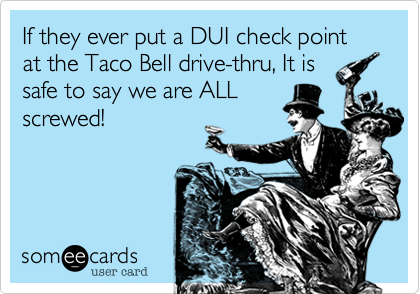 DUI Checkpoint at Taco Bell?